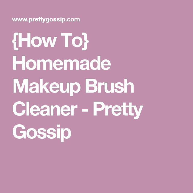 {How To} Homemade Makeup Brush Cleaner - Pretty Gossip