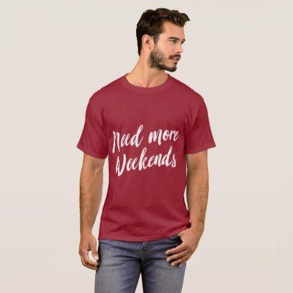 need more weekends funny office joke T-Shirt - humor funny fun humour humorous gift idea