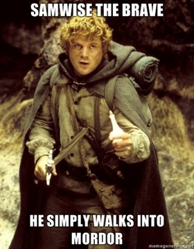 Samwise the Brave. He simply walks into Mordor.