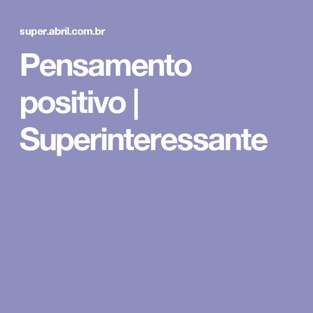 Pensamento positivo | Superinteressante