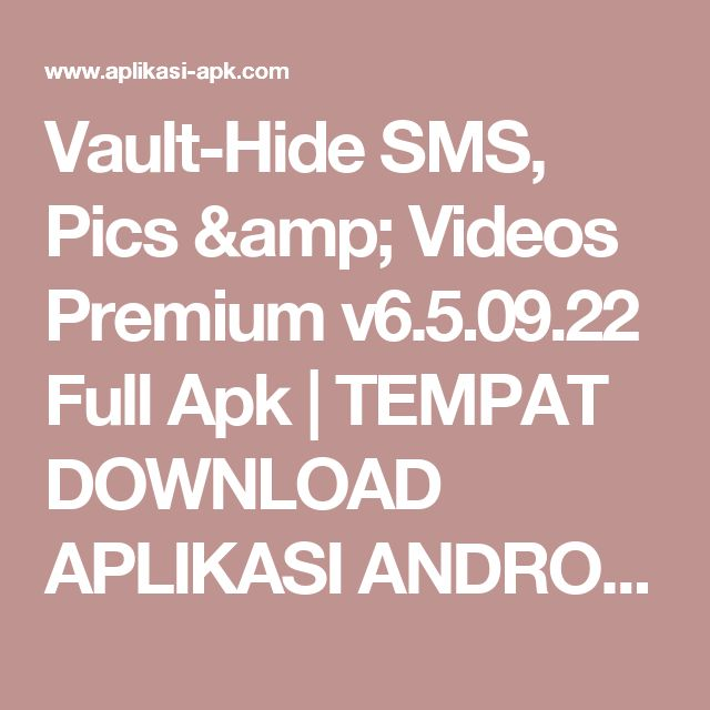 Vault-Hide SMS, Pics & Videos Premium v6.5.09.22 Full Apk         |          TEMPAT DOWNLOAD APLIKASI ANDROID GRATIS