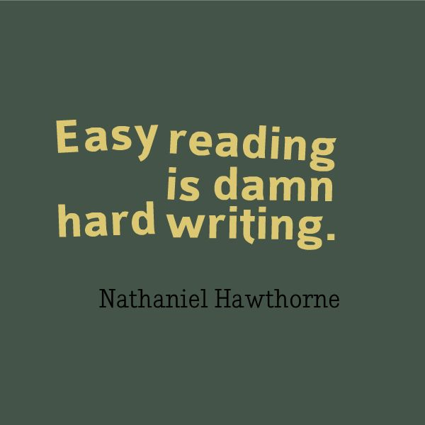 "Appreciate what you've enjoyed reading by showing your support for the writer. ""Easy reading is damn hard writing."" - Nathaniel Hawthorne"