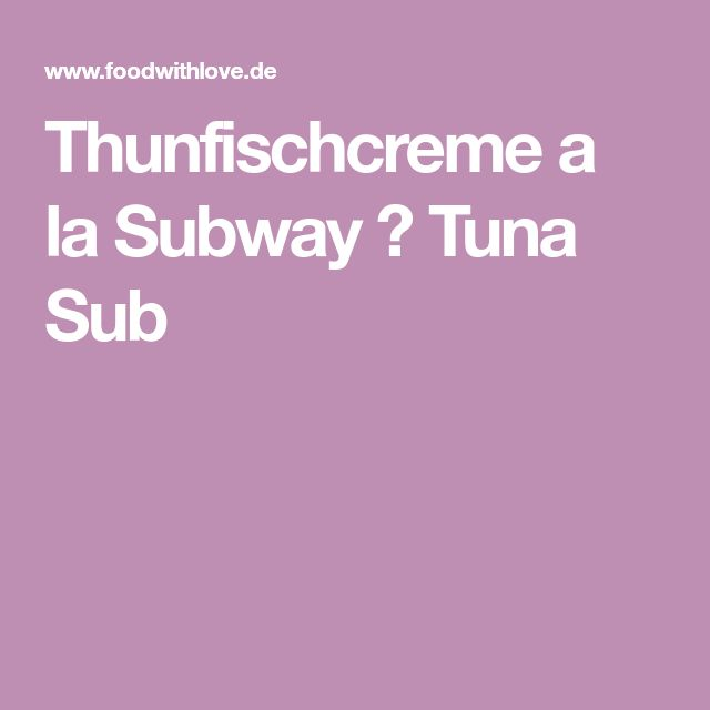 Thunfischcreme a la Subway ♡ Tuna Sub