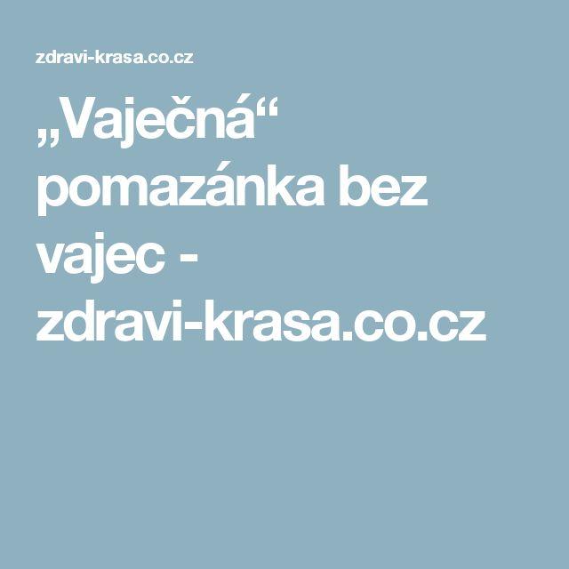 """""""Vaječná"""" pomazánka bez vajec - zdravi-krasa.co.cz"""