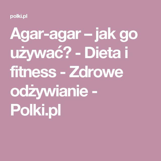 Agar-agar – jak go używać? - Dieta i fitness - Zdrowe odżywianie - Polki.pl