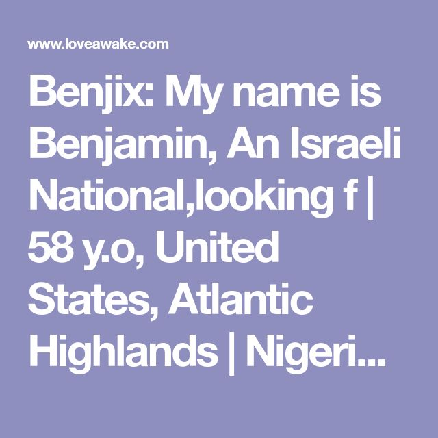 Benjix: My name is Benjamin, An Israeli National,looking f | 58 y.o, United States, Atlantic Highlands | Nigerian scammer 419 | romance scams | dating profile with fake picture
