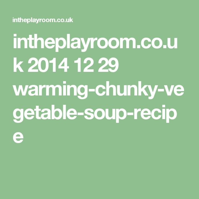 intheplayroom.co.uk 2014 12 29 warming-chunky-vegetable-soup-recipe