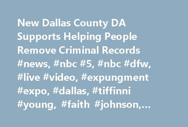 New Dallas County DA Supports Helping People Remove Criminal Records #news, #nbc #5, #nbc #dfw, #live #video, #expungment #expo, #dallas, #tiffinni #young, #faith #johnson, #district #attorney http://san-diego.remmont.com/new-dallas-county-da-supports-helping-people-remove-criminal-records-news-nbc-5-nbc-dfw-live-video-expungment-expo-dallas-tiffinni-young-faith-johnson-district-attorney/  # New Dallas County DA Supports Helping People Remove Criminal Records Newly appointed Dallas County…