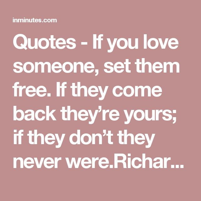 Quotes - If you love someone, set them free. If they come back they're yours; if they don't they never were.Richard Bach Quotes