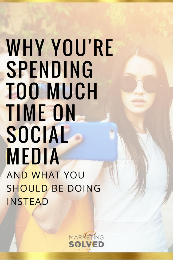 Why You're Spending Too Much Time on Social Media and What You Should Be Doing…
