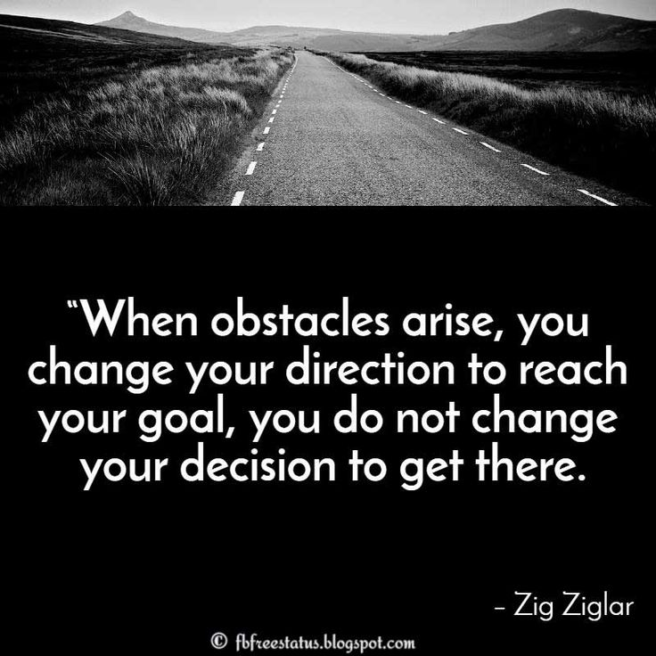"Determination Quote: ""When obstacles arise, you change your direction to reach your goal, you do not change your decision to get there."" – Zig Ziglar"