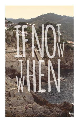 'If Not Now Then When.'