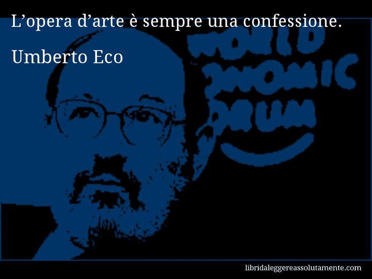 Aforisma di Umberto Eco : L'opera d'arte è sempre una confessione.