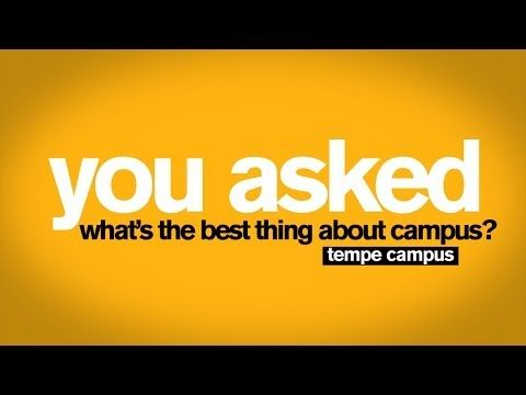 You Asked - Best Thing About Tempe Campus at Arizona State University - YouTube