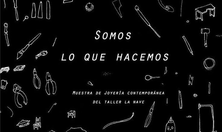 We are what we do / Somos lo que hacemos - Exhibition  /  06-27 May 2016 - Gallery La Casa de al Lado - Cachimayo 517 C1424AQK -  Buenos Aires ARGENTINA - A collective exhibition promoted by Taller La Nave that interprets contemporary jewellery as a motor of change, aiming to bring a new view on our conception of the world.