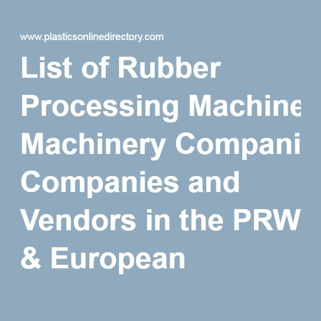 List of Rubber Processing Machinery Companies and Vendors in the PRW & European Plastics News Online Directory