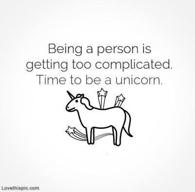 make your life easier and be a unicorn