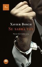 Se sabrà tot_Xavier Bosch (lluita entre l'ètica periodística i el poder, grups radicals, promotors urbanístics, bombolla immobiliària, corrupció, un cant sobre la vocació del periodisme)