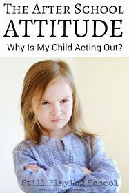 Still Playing School: The After School Attitude: Why Is My Child Acting Out at Home?