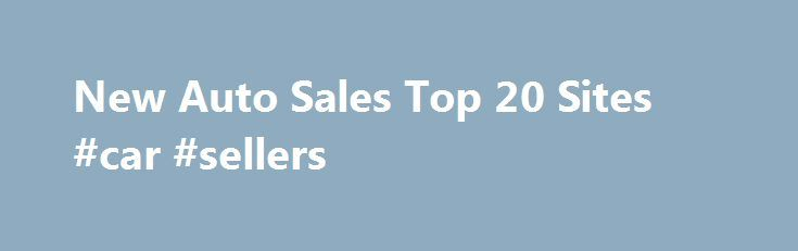 New Auto Sales Top 20 Sites #car #sellers http://cars.nef2.com/new-auto-sales-top-20-sites-car-sellers/  #car sale websites # New Auto Sales The new auto sales Top 20 review brings you the pick of the best and most popular new car buying guide services online today. Consumers buying a car have more information at their fingertips now than ever, and there is a big trend towards researching and purchasing new autos online. There are now a number of dedicated car buying guides on the Net which…