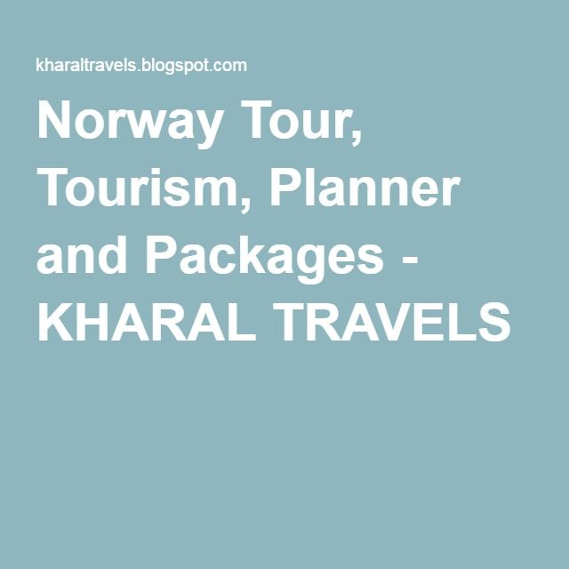 Norway Tour, Tourism, Planner and Packages - KHARAL TRAVELS