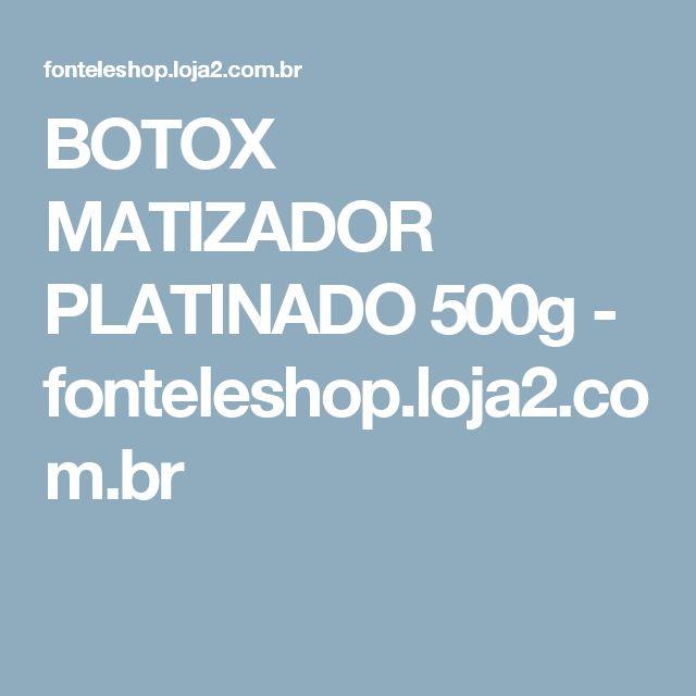 BOTOX MATIZADOR PLATINADO 500g - fonteleshop.loja2.com.br