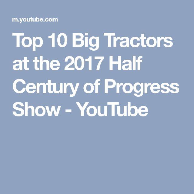 Top 10 Big Tractors at the 2017 Half Century of Progress Show - YouTube