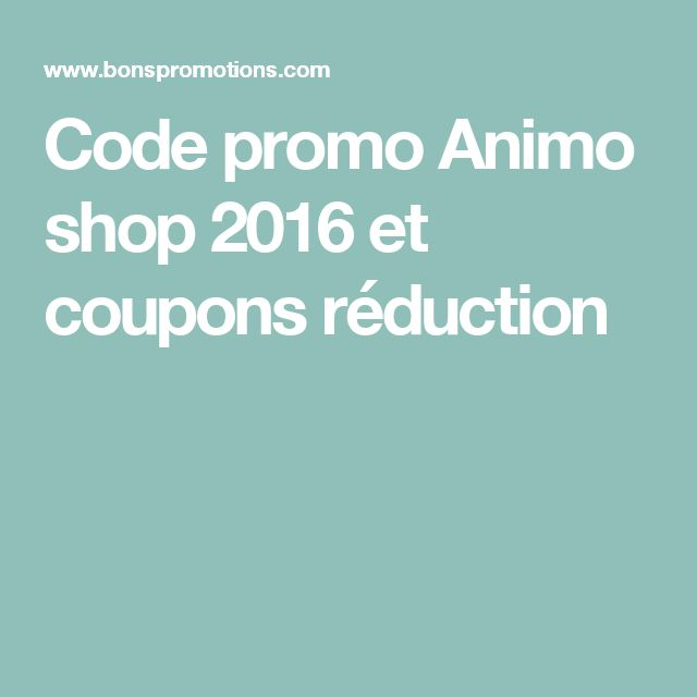 Code promo Animo shop 2016 et coupons réduction