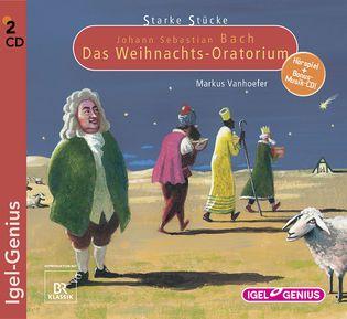 Starke Stücke. Johann Sebastian Bach: Das Weihnachts-Oratorium