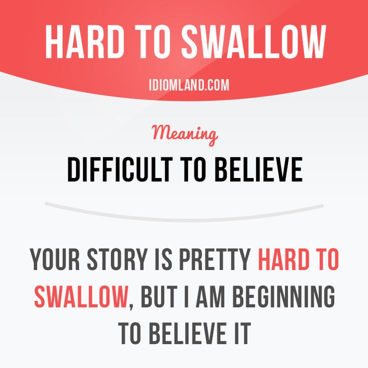 """Hard to swallow"" means ""difficult to believe"". Example: Your story is pretty…"