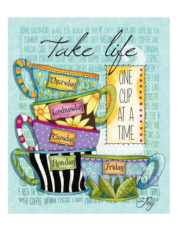 Take Life once cup at a time.  Yep;)