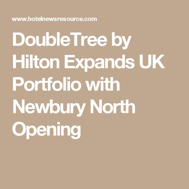 DoubleTree by Hilton Expands UK Portfolio with Newbury North Opening