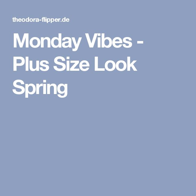 Monday Vibes - Plus Size Look Spring