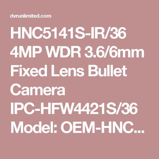 HNC5141S-IR/36 4MP WDR 3.6/6mm Fixed Lens Bullet Camera IPC-HFW4421S/36 Model: OEM-HNC5141S-IR/36-SV   Brand: OEM-SV HNC5141S-IR/36 4MP WDR 3.6/6mm Fixed Lens Bullet Camera IPC-HFW4421S/36 ? ..