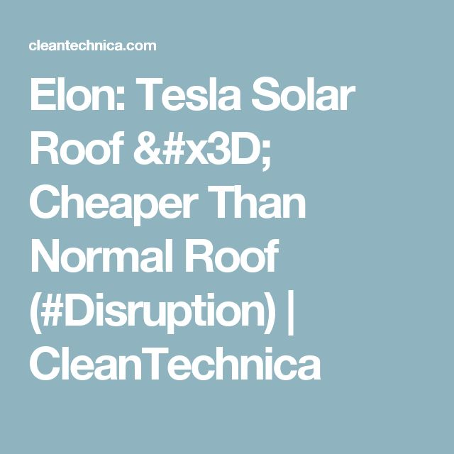 Elon: Tesla Solar Roof = Cheaper Than Normal Roof (#Disruption) | CleanTechnica