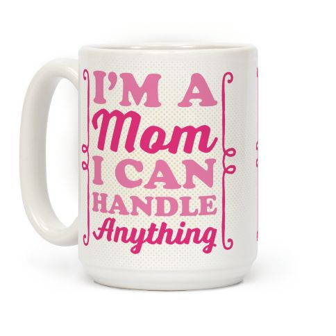 I'm A Mom I Can Handle Anything