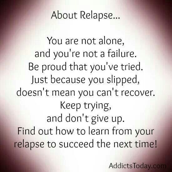 Relapse is a part of recovery I mean with out relapse recovery would be wayy to easy