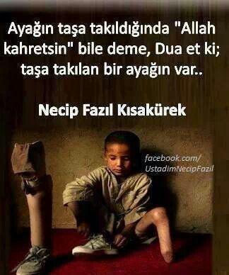 """Ayağın taşa takıldığında """"Allah kahretsin"""" bile dememelisin, dua etmelisin ki taşa takılan bi ayağın var...  - Necip Fazıl Kısakürek"""