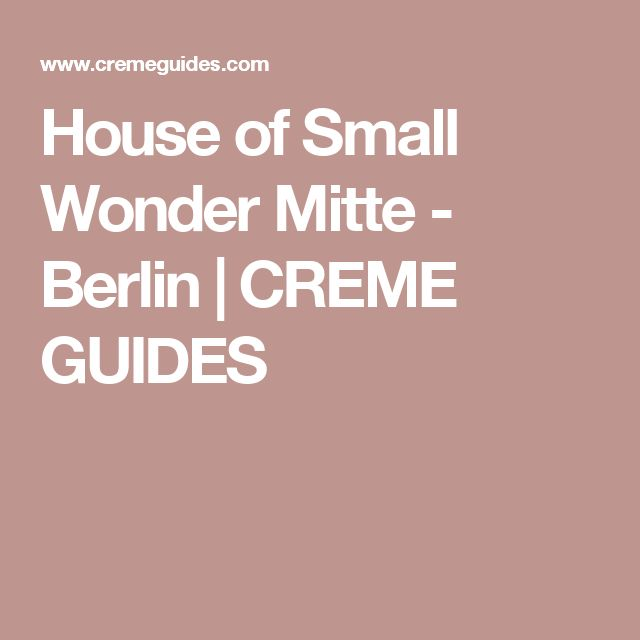 House of Small Wonder Mitte - Berlin | CREME GUIDES