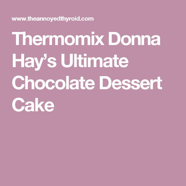 Thermomix Donna Hay's Ultimate Chocolate Dessert Cake