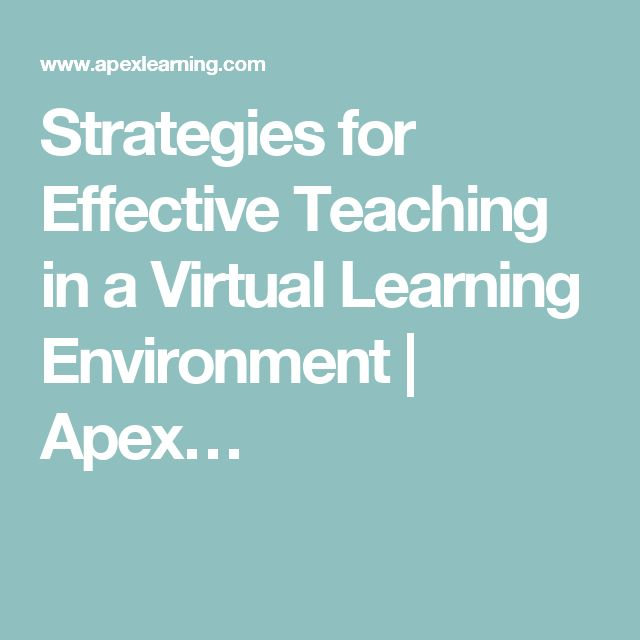 Strategies for Effective Teaching in a Virtual Learning Environment | Apex…