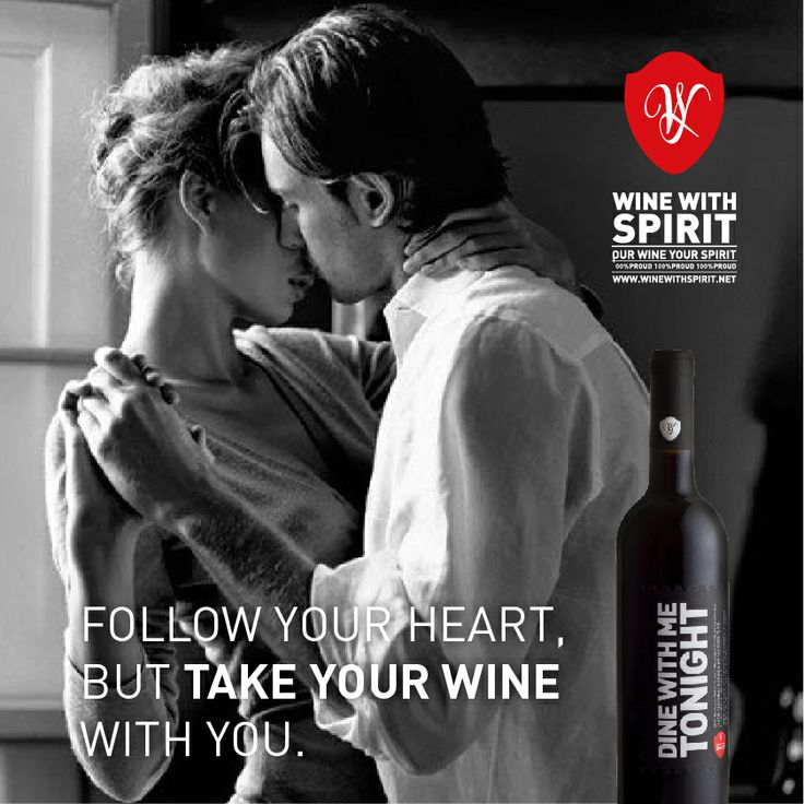 FOLLOW YOUR HEART BUT TAKE YOUR WINE WITH YOU!  www.winewithspirit.net https://www.facebook.com/winedinewithmetonight