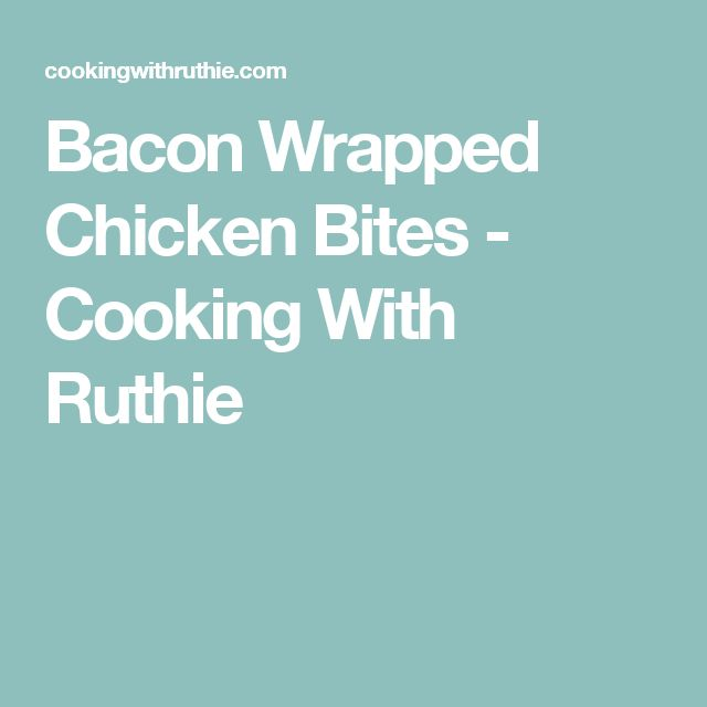 Bacon Wrapped Chicken Bites - Cooking With Ruthie