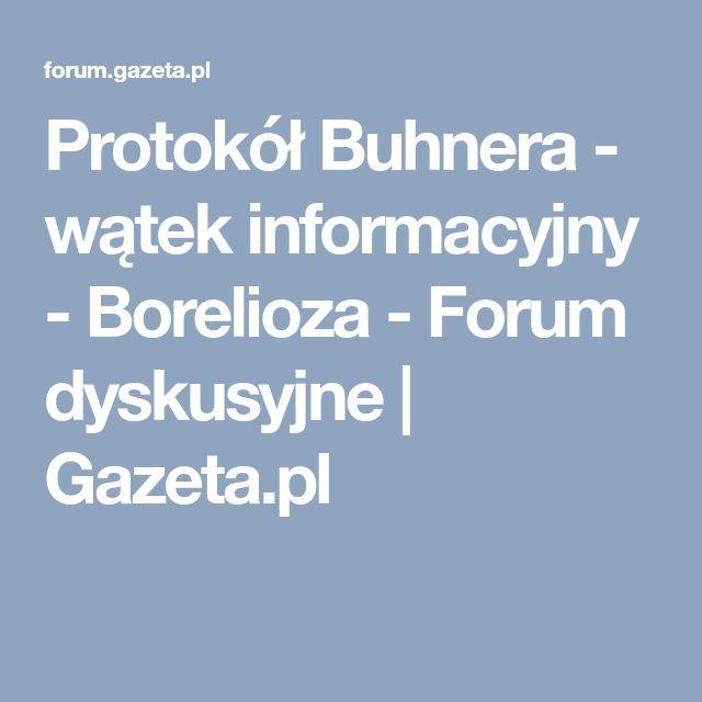 Protokół Buhnera - wątek informacyjny - Borelioza - Forum dyskusyjne | Gazeta.pl