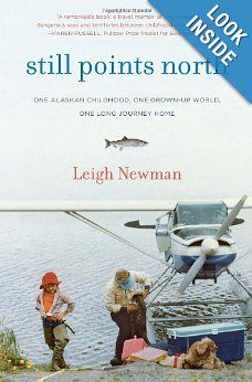 Still Points North: One Alaskan Childhood, One Grown-up World, One Long Journey Home: Leigh Newman: 9781400069248: Amazon.com: Books