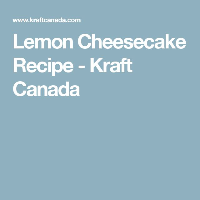 Lemon Cheesecake Recipe - Kraft Canada
