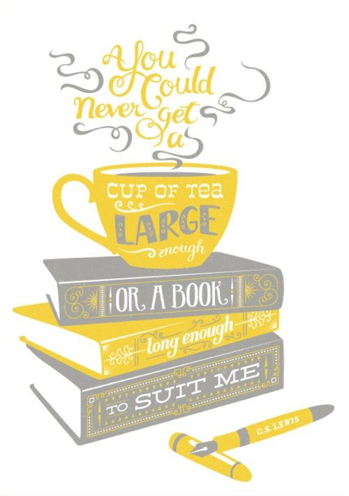 Never a cup of tea large enough, or a book long enough<3