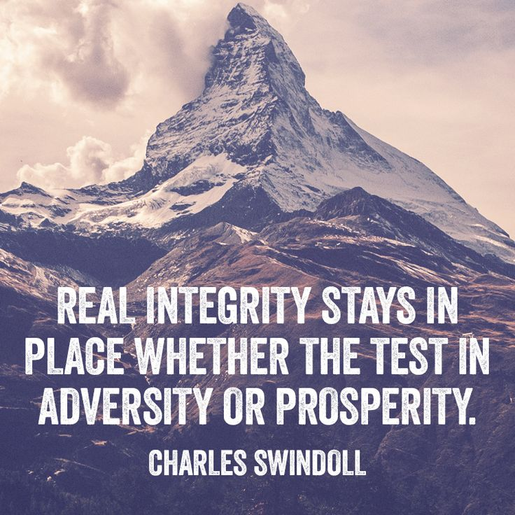 Real integrity stays in place whether the test in adversity or prosperity. – Charles Swindoll