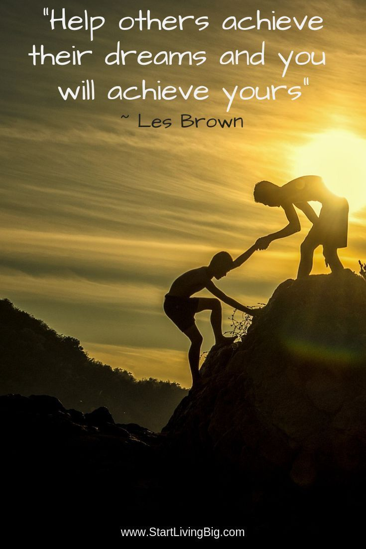 Help Others Achieve Their Dreams Helping Others Quotes Helping Others Achievement Quotes