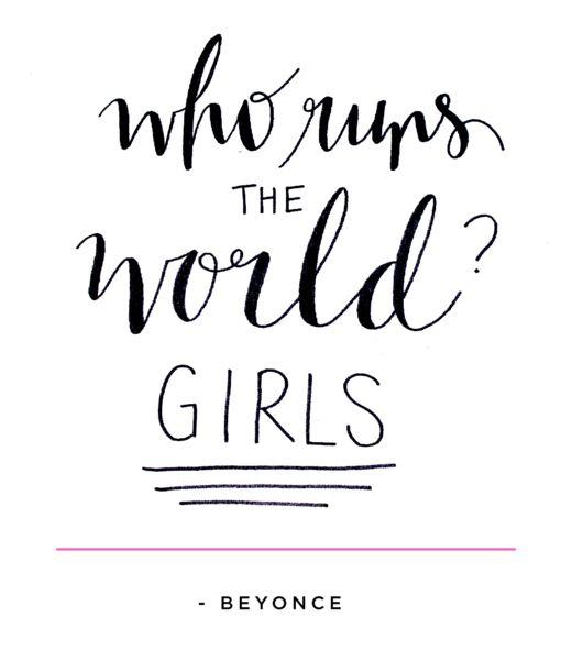 Who runs the world? GIRLS - Beyonce